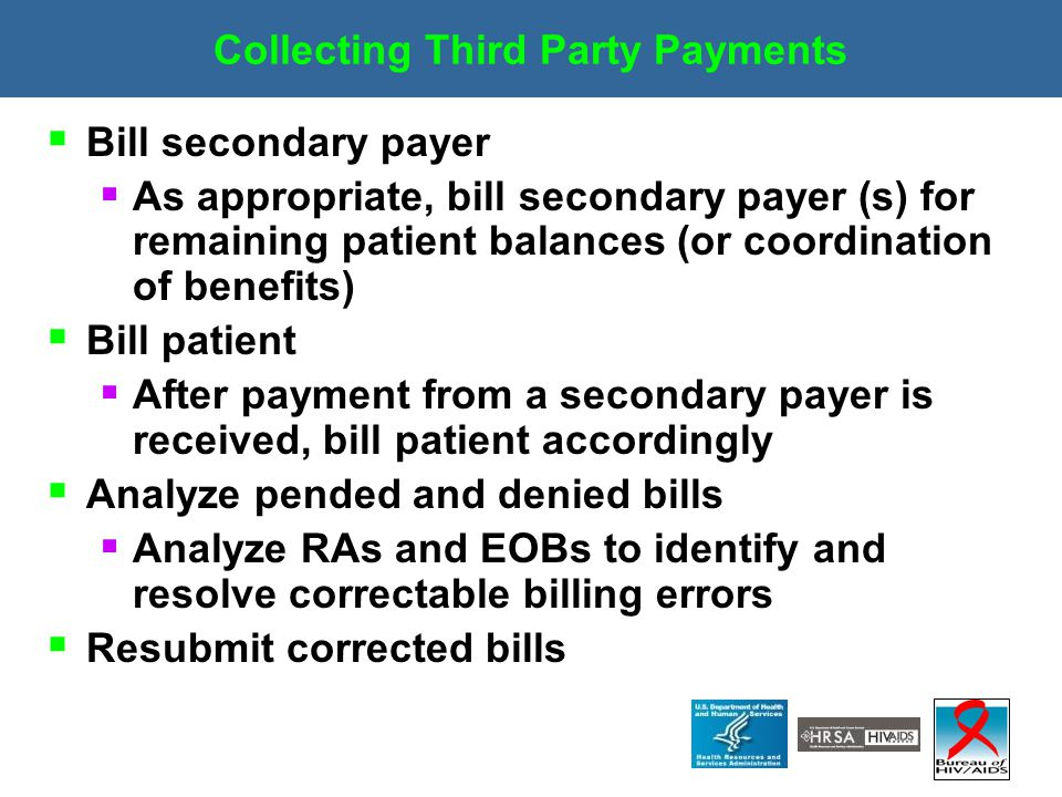 Collecting Third Party Payments  Bill secondary payer  As appropriate, bill secondary payer (s) for remaining patient balances (or coordination of b