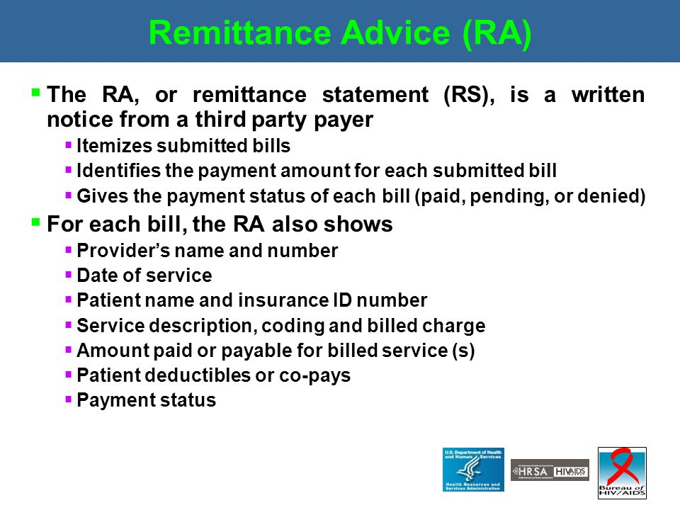 Remittance Advice (RA)  The RA, or remittance statement (RS), is a written notice from a third party payer  Itemizes submitted bills  Identifies th