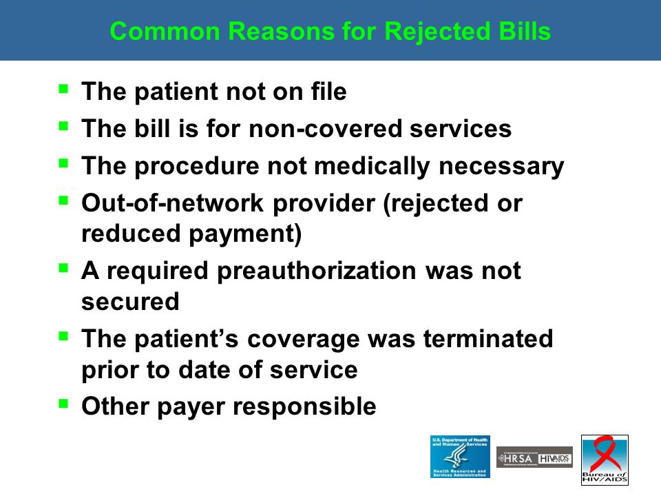 Common Reasons for Rejected Bills  The patient not on file  The bill is for non-covered services  The procedure not medically necessary  Out-of-ne