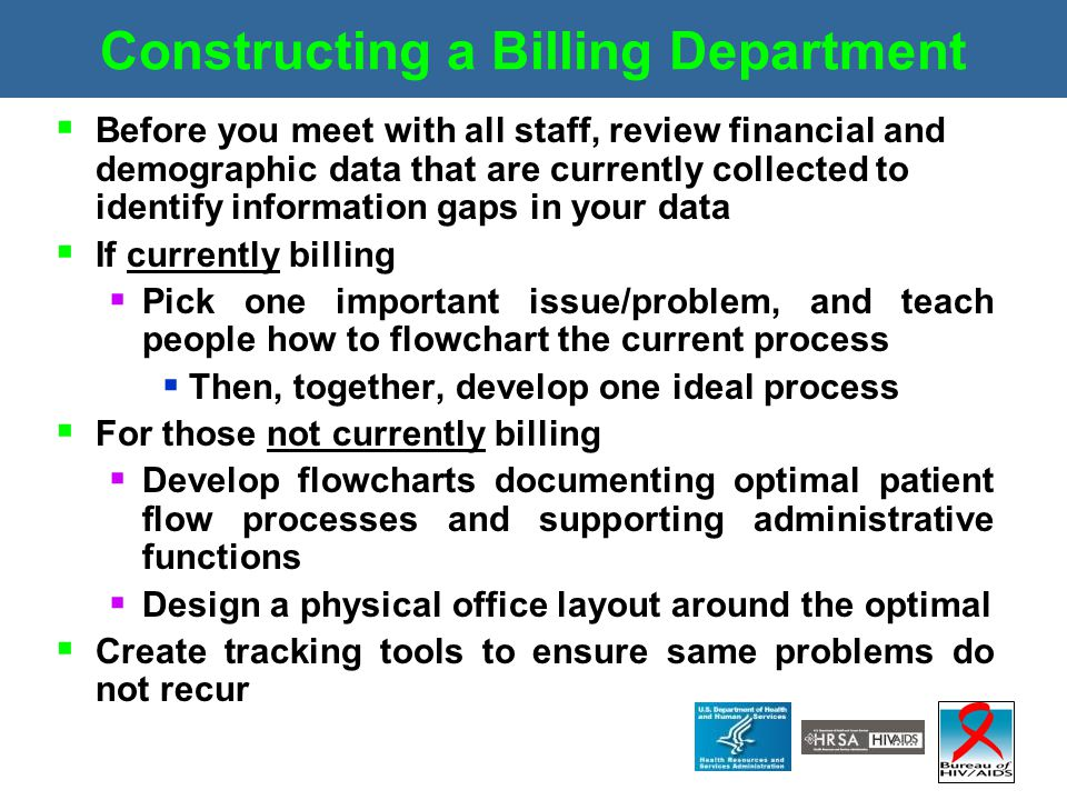 Constructing a Billing Department  Before you meet with all staff, review financial and demographic data that are currently collected to identify inf