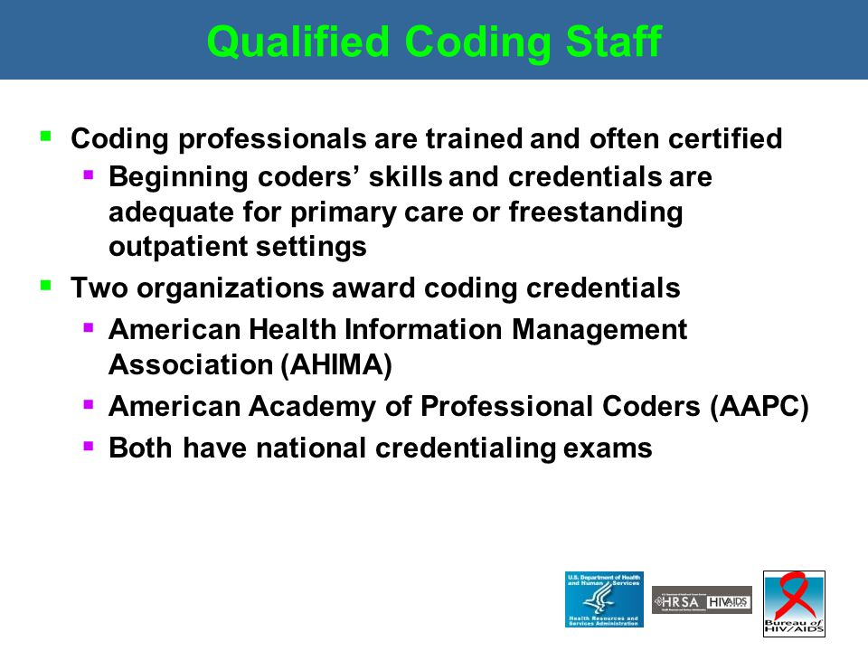 Qualified Coding Staff  Coding professionals are trained and often certified  Beginning coders' skills and credentials are adequate for primary care