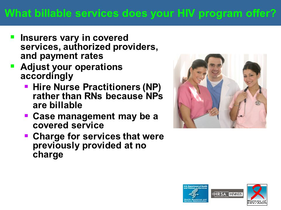 What billable services does your HIV program offer?  Insurers vary in covered services, authorized providers, and payment rates  Adjust your operati