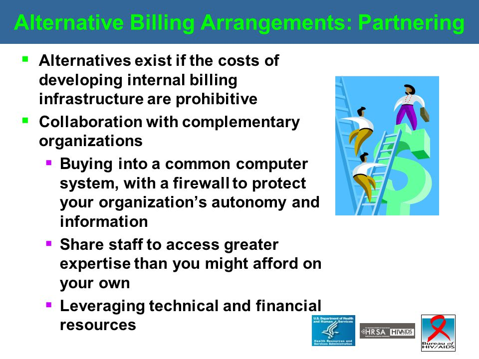 Alternative Billing Arrangements: Partnering  Alternatives exist if the costs of developing internal billing infrastructure are prohibitive  Collabo