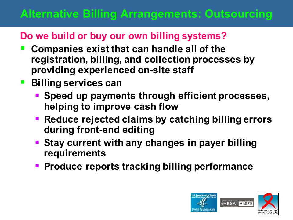 Alternative Billing Arrangements: Outsourcing Do we build or buy our own billing systems?  Companies exist that can handle all of the registration, b