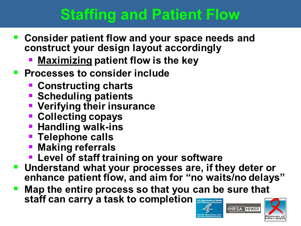 Staffing and Patient Flow  Consider patient flow and your space needs and construct your design layout accordingly  Maximizing patient flow is the k