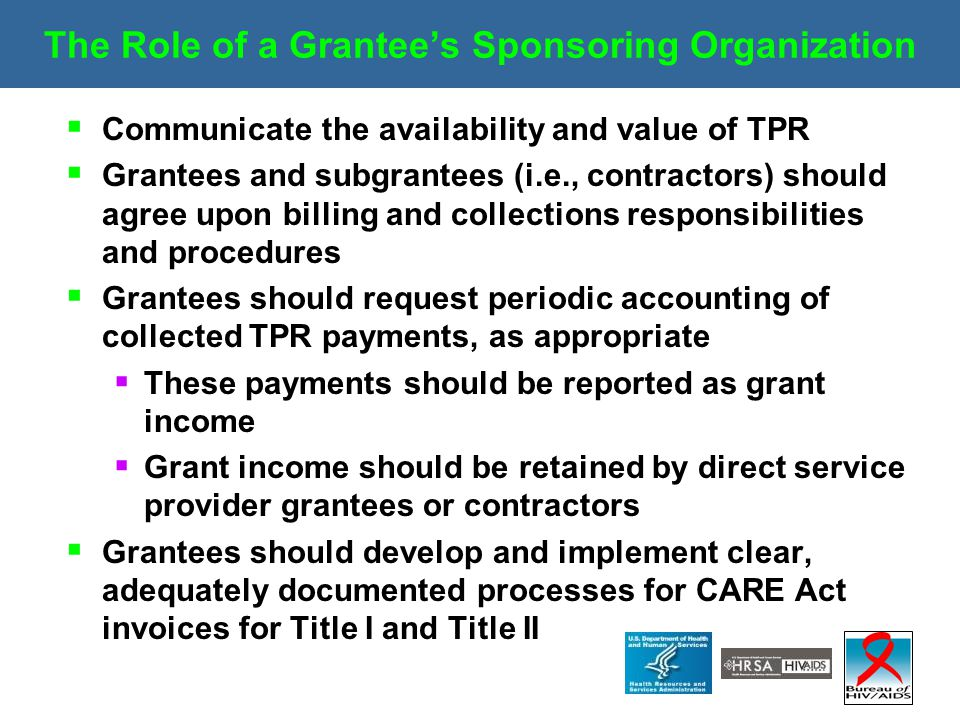 The Role of a Grantee's Sponsoring Organization  Communicate the availability and value of TPR  Grantees and subgrantees (i.e., contractors) should