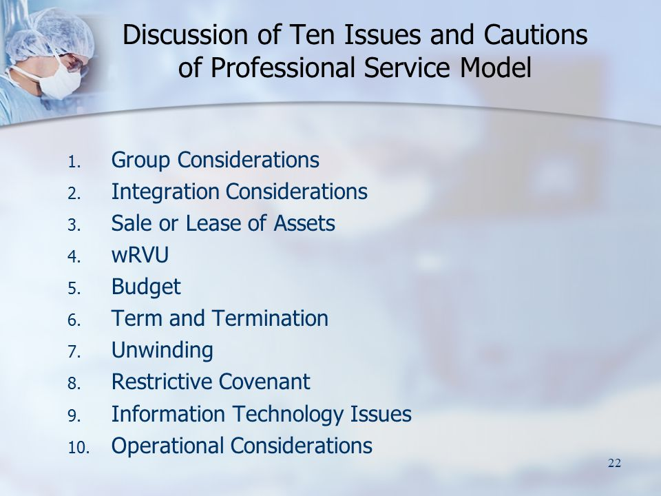 22 Discussion of Ten Issues and Cautions of Professional Service Model 1. Group Considerations 2. Integration Considerations 3. Sale or Lease of Asset