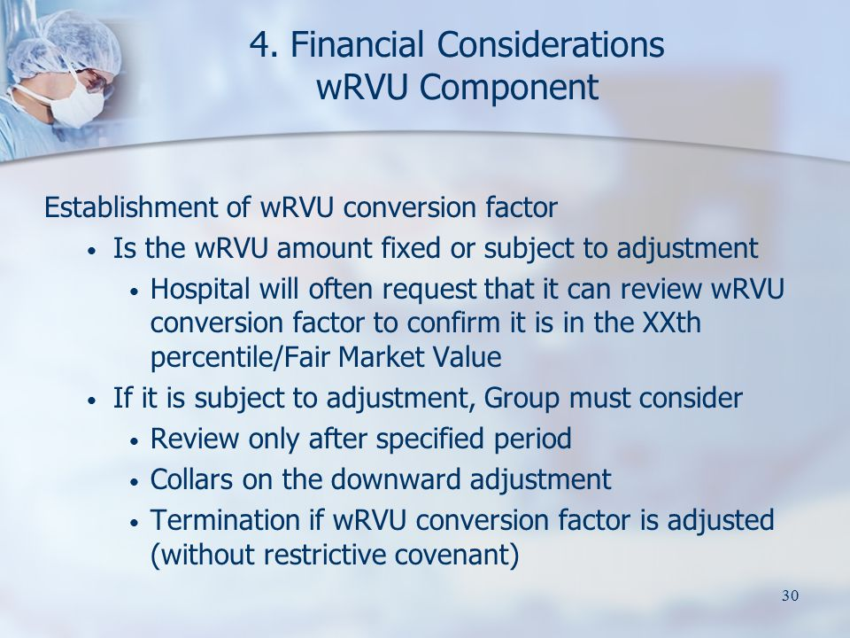 30 4. Financial Considerations wRVU Component Establishment of wRVU conversion factor Is the wRVU amount fixed or subject to adjustment Hospital will