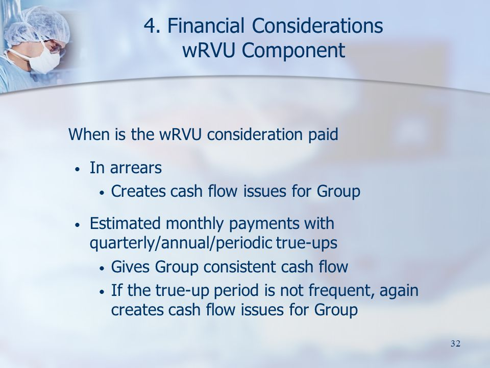 32 4. Financial Considerations wRVU Component When is the wRVU consideration paid In arrears Creates cash flow issues for Group Estimated monthly paym
