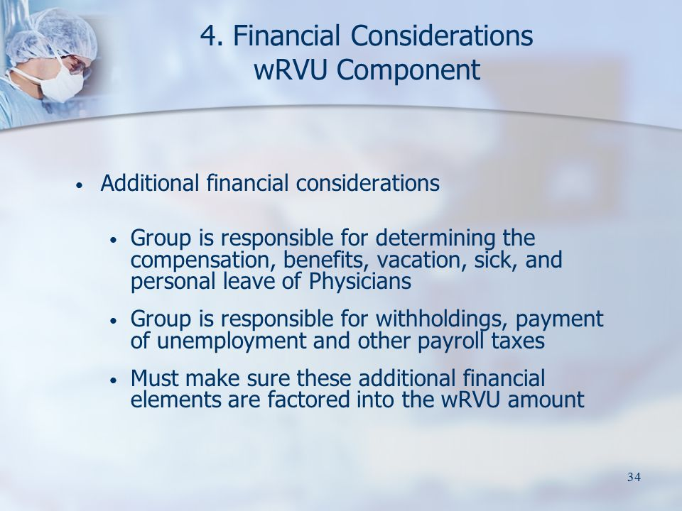 34 4. Financial Considerations wRVU Component Additional financial considerations Group is responsible for determining the compensation, benefits, vac