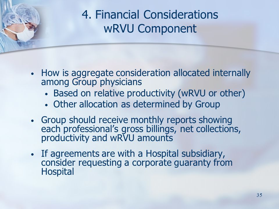 35 4. Financial Considerations wRVU Component How is aggregate consideration allocated internally among Group physicians Based on relative productivit