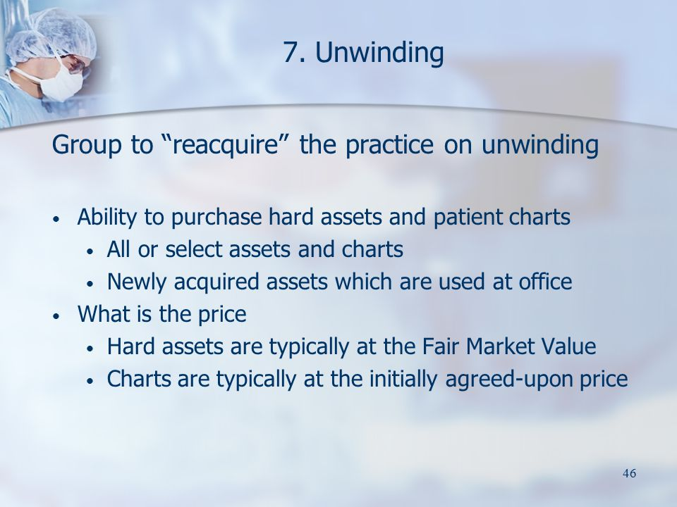 """46 7. Unwinding Group to """"reacquire"""" the practice on unwinding Ability to purchase hard assets and patient charts All or select assets and charts Newl"""