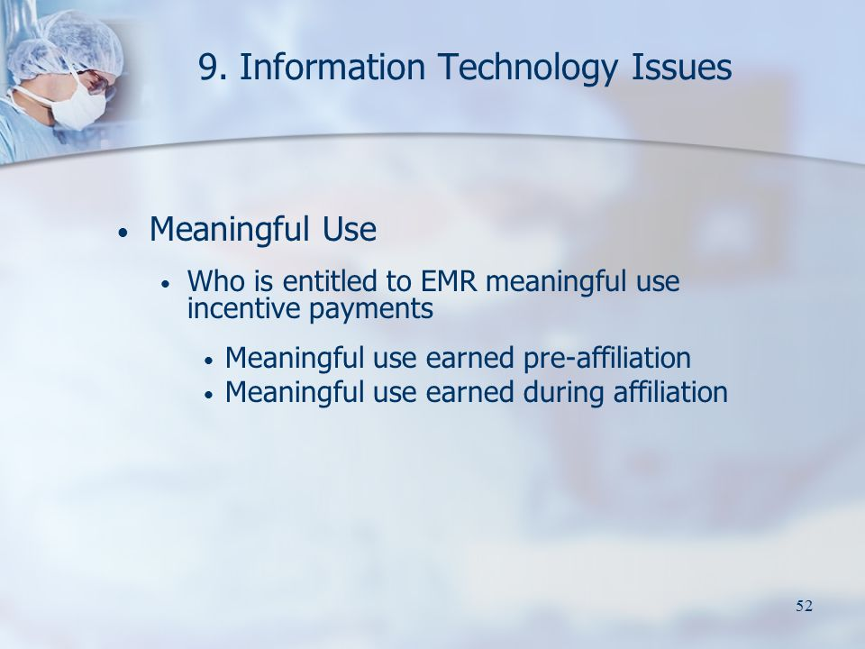 52 9. Information Technology Issues Meaningful Use Who is entitled to EMR meaningful use incentive payments Meaningful use earned pre-affiliation Mean