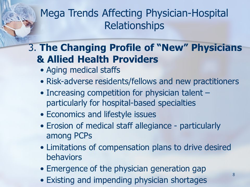 """8 3. The Changing Profile of """"New"""" Physicians & Allied Health Providers Aging medical staffs Risk-adverse residents/fellows and new practitioners Incr"""