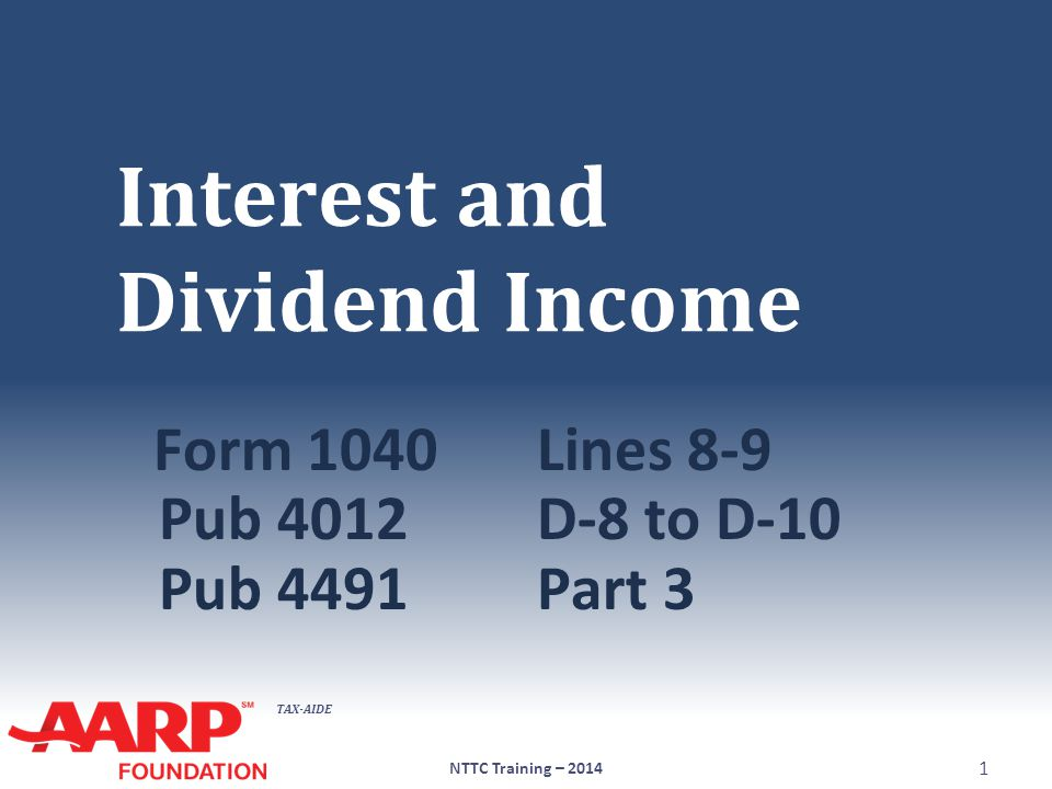 TAX-AIDE Interest and Dividend Income Form 1040Lines 8-9 Pub 4012D-8 to D-10 Pub 4491Part 3 NTTC Training – 2014 1