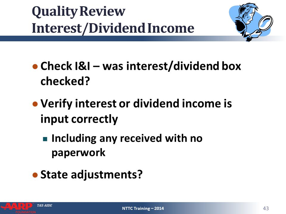 TAX-AIDE Quality Review Interest/Dividend Income ● Check I&I – was interest/dividend box checked.