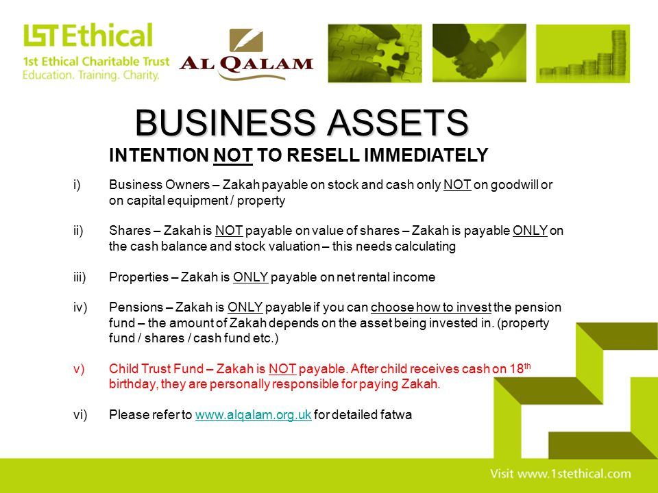 INTENTION NOT TO RESELL IMMEDIATELY i)Business Owners – Zakah payable on stock and cash only NOT on goodwill or on capital equipment / property ii) Sh