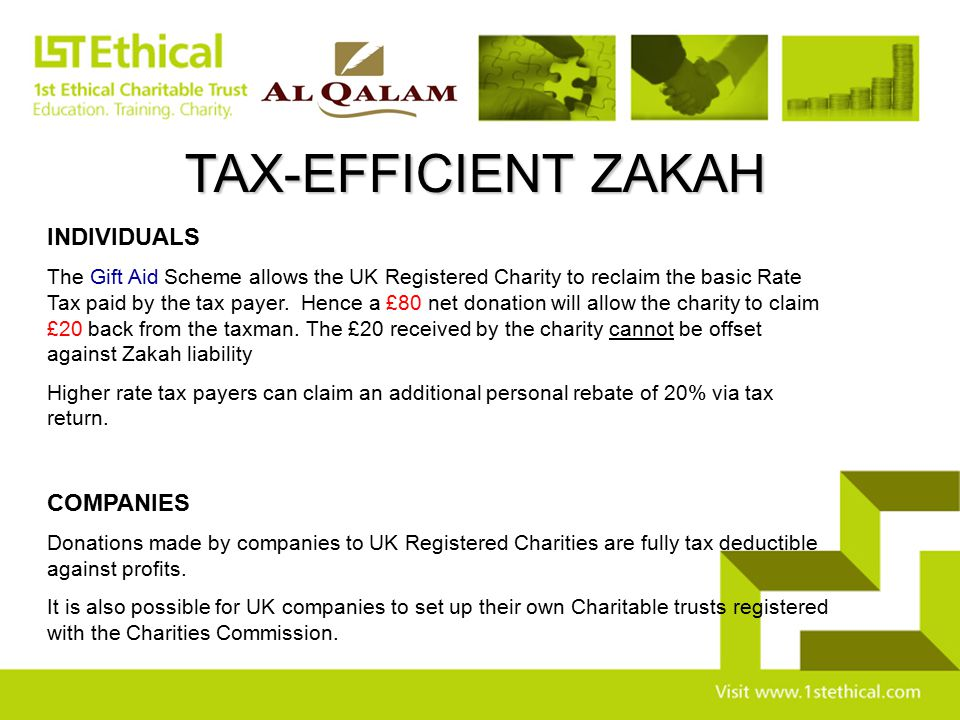 TAX-EFFICIENT ZAKAH INDIVIDUALS The Gift Aid Scheme allows the UK Registered Charity to reclaim the basic Rate Tax paid by the tax payer. Hence a £80