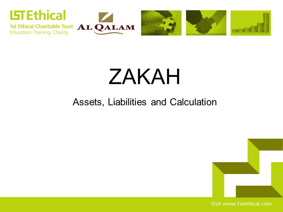 ZAKAH Assets, Liabilities and Calculation ZAKAH Assets, Liabilities and Calculation