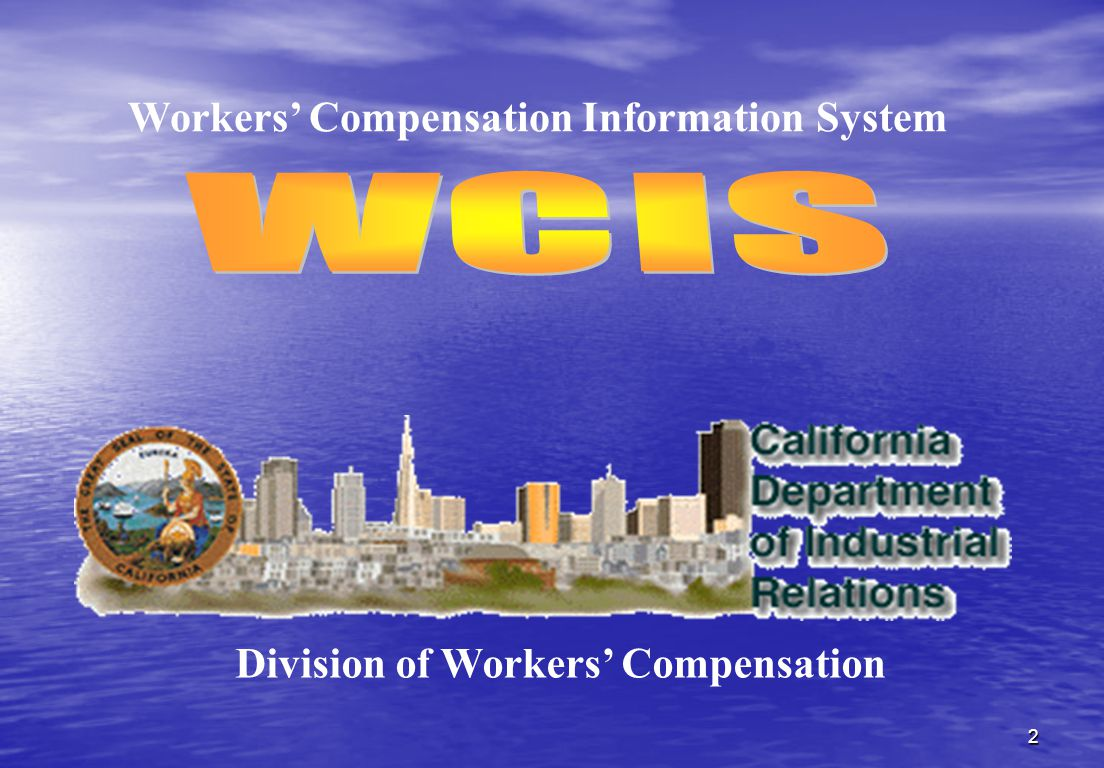 2 Division of Workers' Compensation Workers' Compensation Information System
