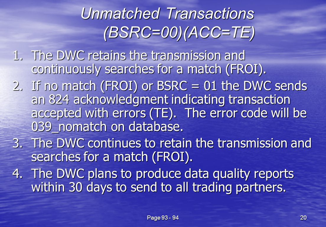 Page 93 - 9420 Unmatched Transactions (BSRC=00)(ACC=TE) 1.The DWC retains the transmission and continuously searches for a match (FROI).