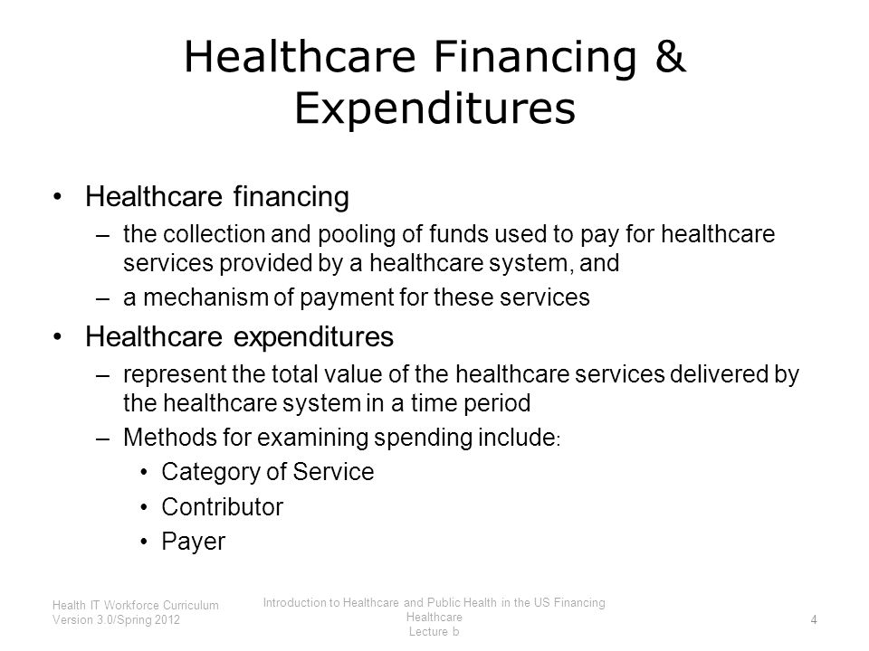 Healthcare Financing & Expenditures Healthcare financing –the collection and pooling of funds used to pay for healthcare services provided by a health