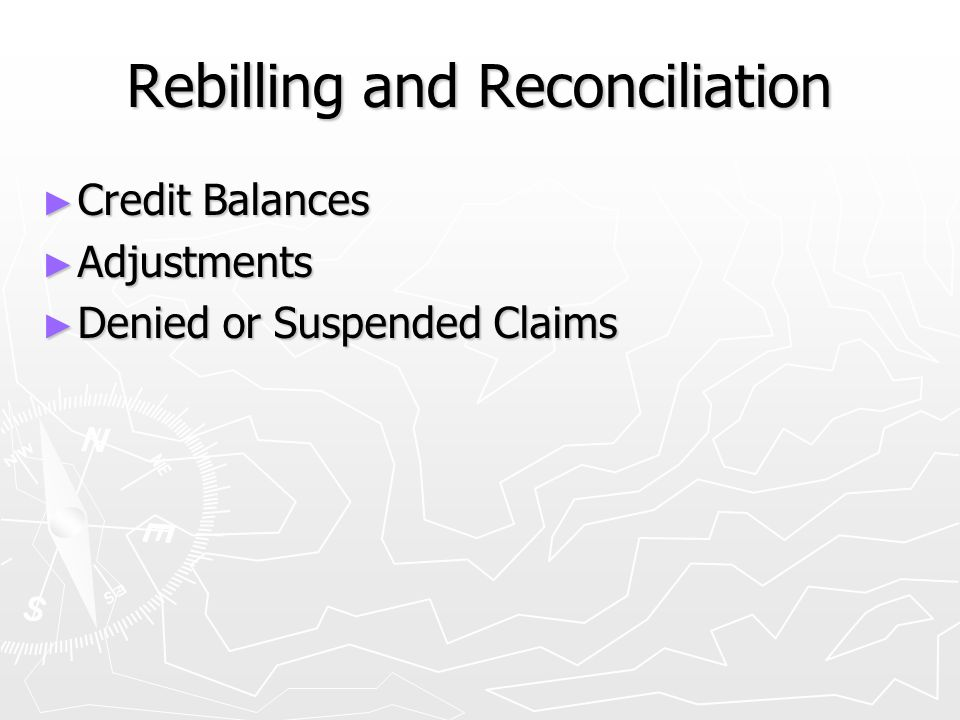 Rebilling and Reconciliation ► Credit Balances ► Adjustments ► Denied or Suspended Claims