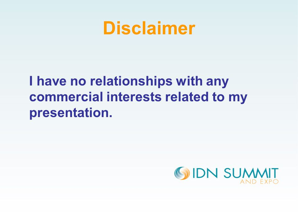 Disclaimer I have no relationships with any commercial interests related to my presentation.