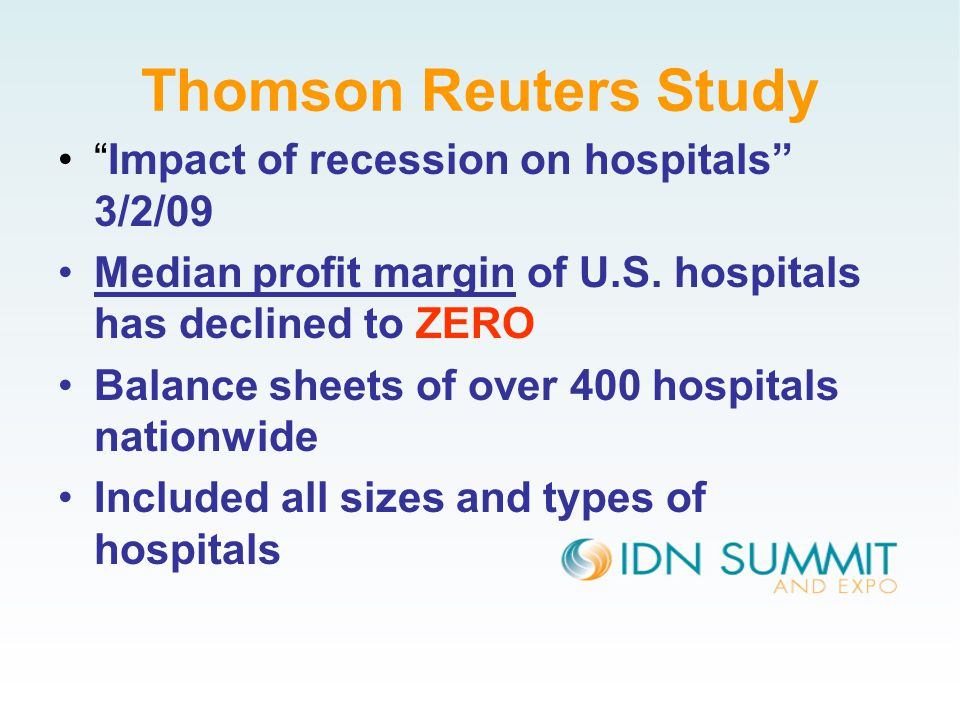 Thomson Reuters Study Impact of recession on hospitals 3/2/09 Median profit margin of U.S.