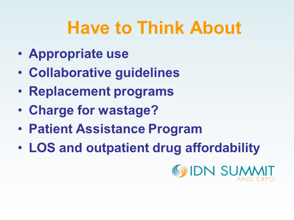 Have to Think About Appropriate use Collaborative guidelines Replacement programs Charge for wastage.