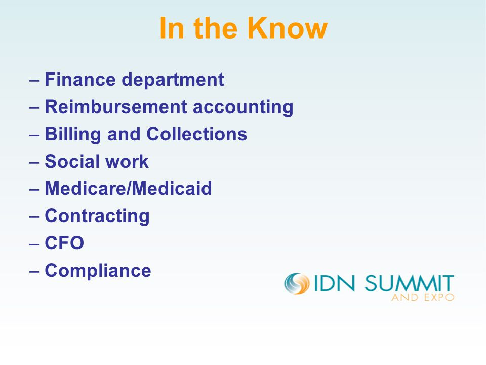 In the Know –Finance department –Reimbursement accounting –Billing and Collections –Social work –Medicare/Medicaid –Contracting –CFO –Compliance