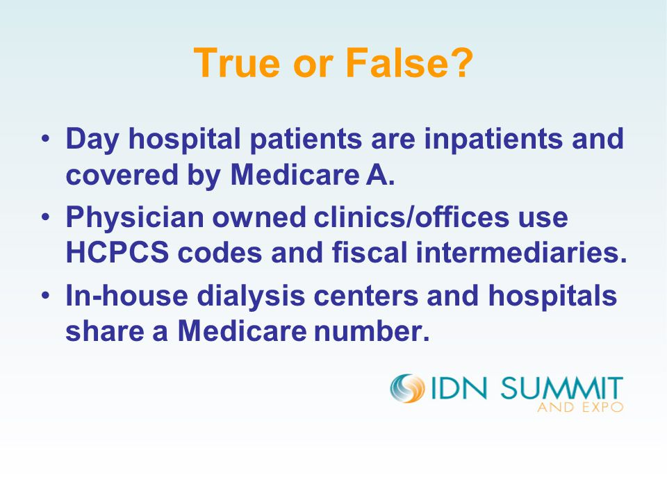 True or False. Day hospital patients are inpatients and covered by Medicare A.