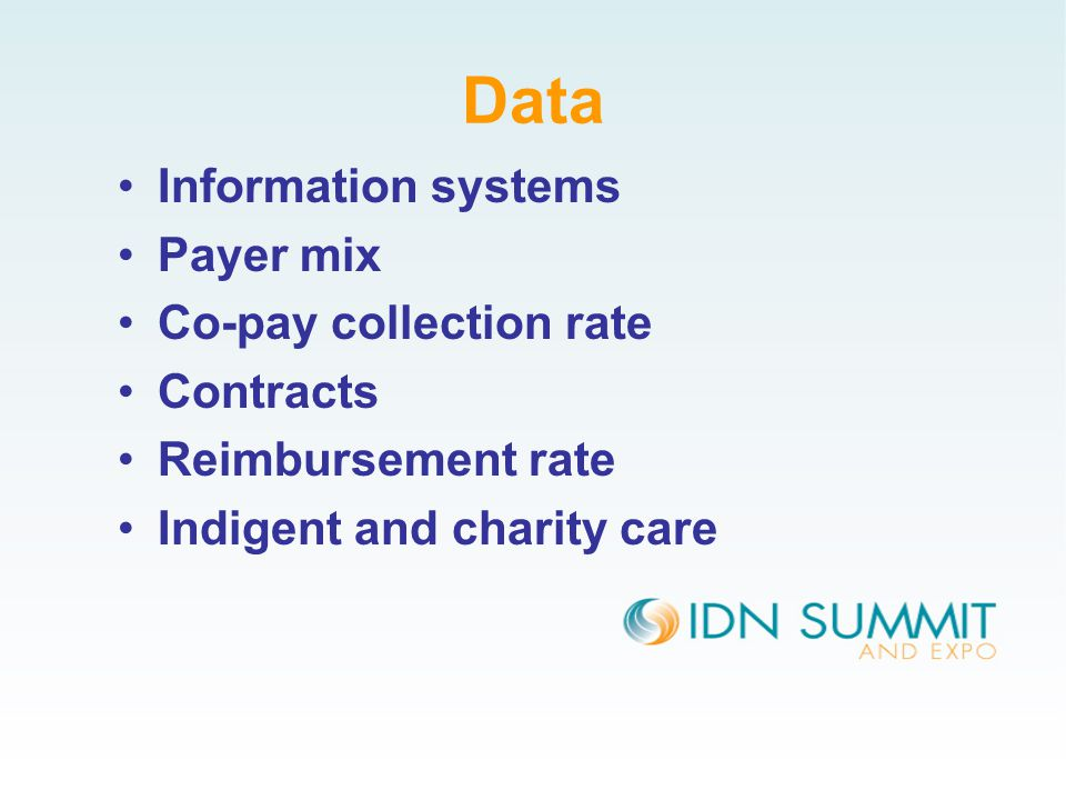 Data Information systems Payer mix Co-pay collection rate Contracts Reimbursement rate Indigent and charity care