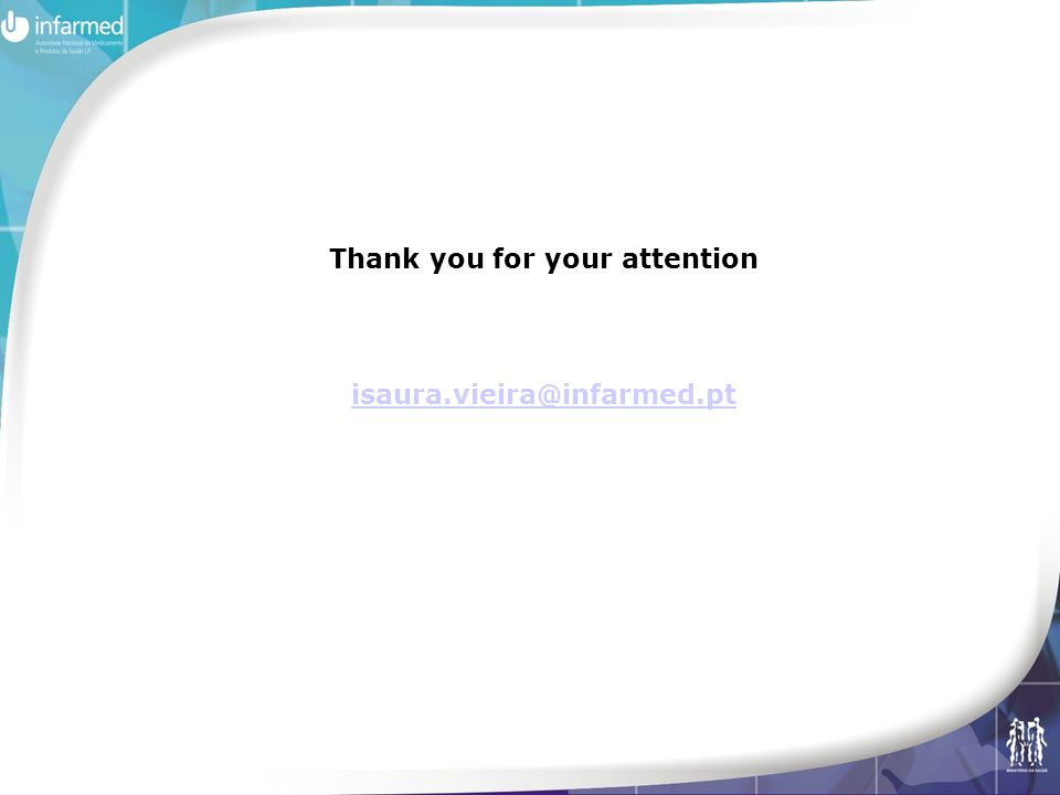 Thank you for your attention isaura.vieira@infarmed.pt