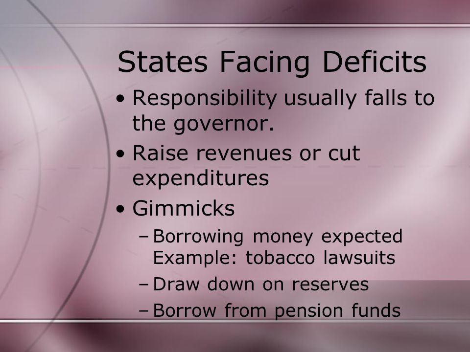 States Facing Deficits Responsibility usually falls to the governor.