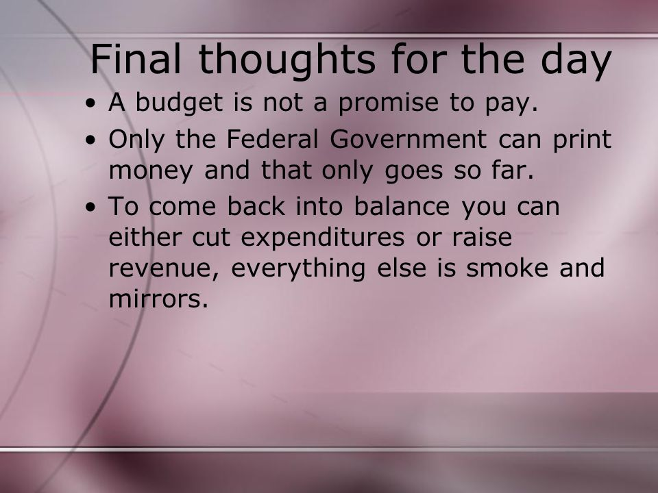 Final thoughts for the day A budget is not a promise to pay.