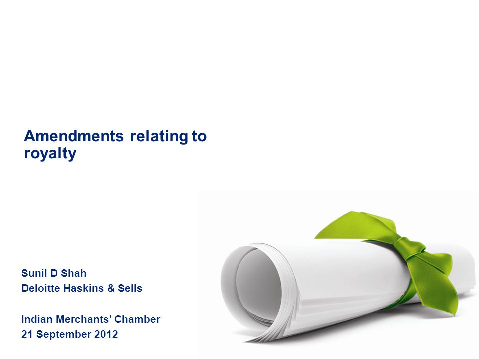 Amendments relating to royalty Sunil D Shah Deloitte Haskins & Sells Indian Merchants' Chamber 21 September 2012