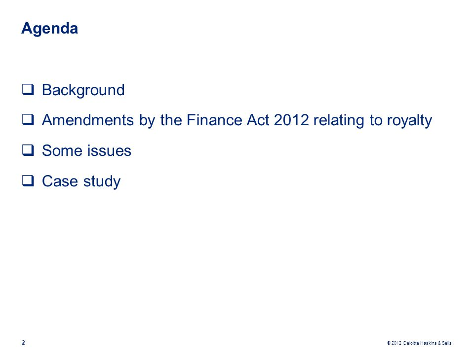 © 2012 Deloitte Haskins & Sells Agenda  Background  Amendments by the Finance Act 2012 relating to royalty  Some issues  Case study 2