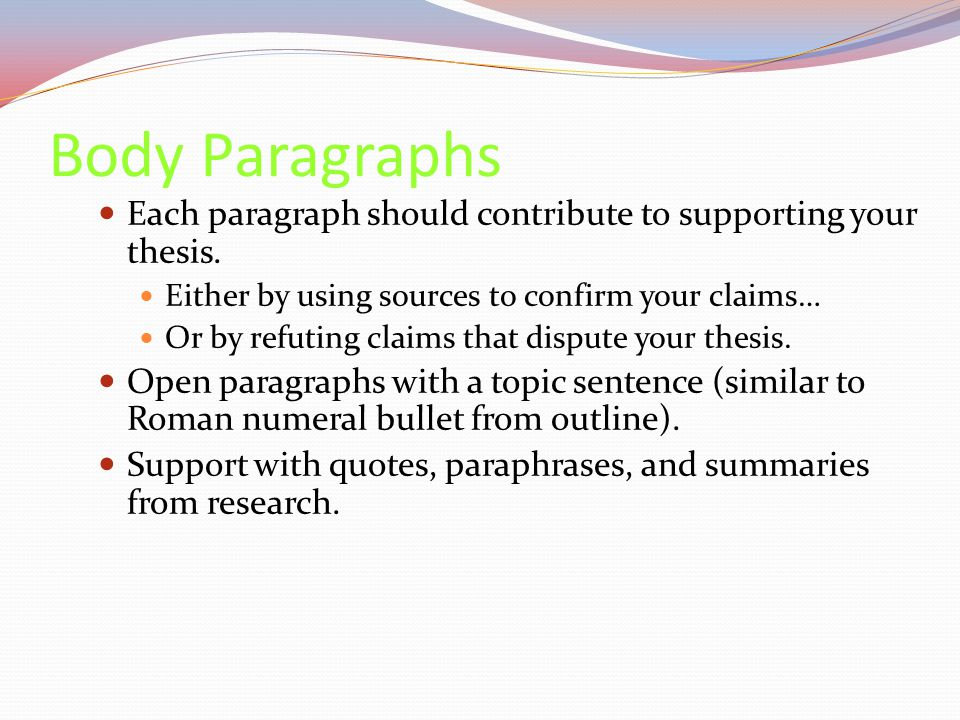Body Paragraphs Each paragraph should contribute to supporting your thesis.