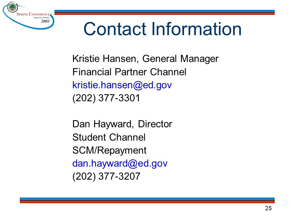 25 Contact Information Kristie Hansen, General Manager Financial Partner Channel kristie.hansen@ed.gov (202) 377-3301 Dan Hayward, Director Student Ch