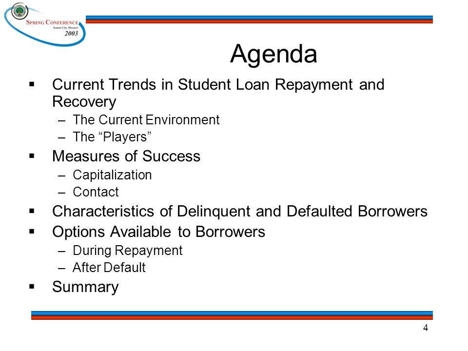 """4 Agenda  Current Trends in Student Loan Repayment and Recovery –The Current Environment –The """"Players""""  Measures of Success –Capitalization –Contac"""
