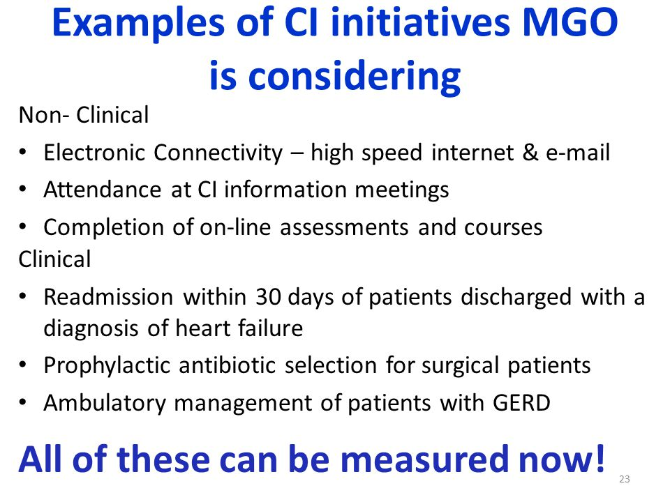 Examples of CI initiatives MGO is considering Non- Clinical Electronic Connectivity – high speed internet & e-mail Attendance at CI information meetin