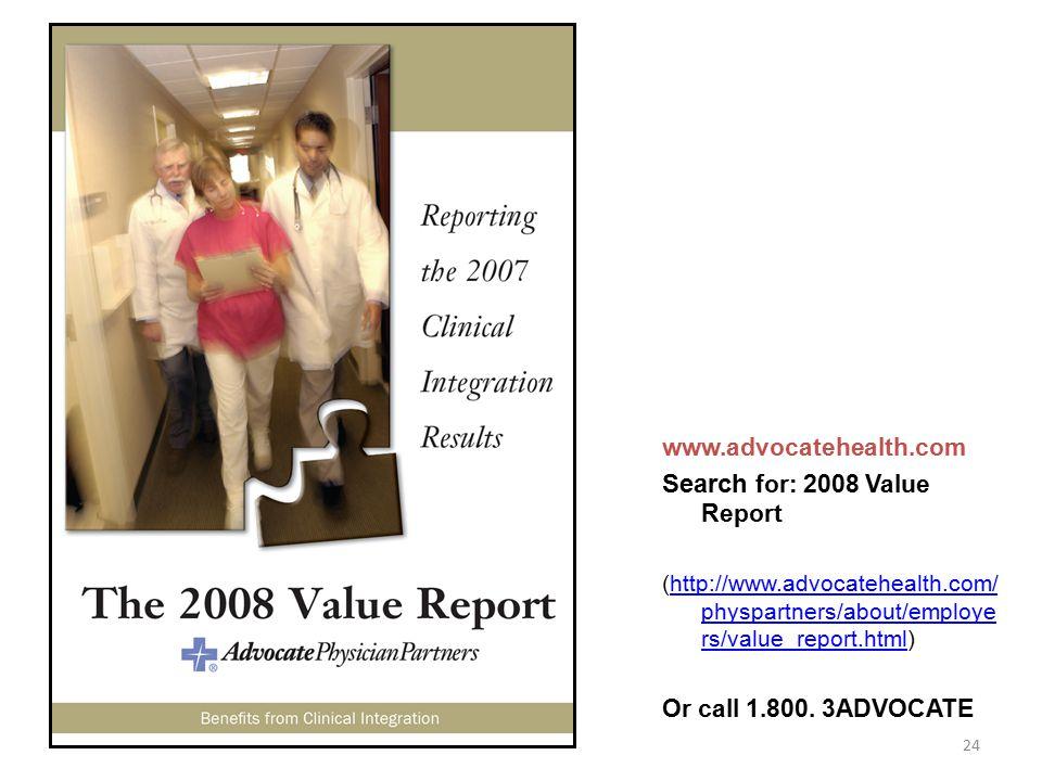 www.advocatehealth.com Search for: 2008 Value Report (http://www.advocatehealth.com/ physpartners/about/employe rs/value_report.html)http://www.advoca