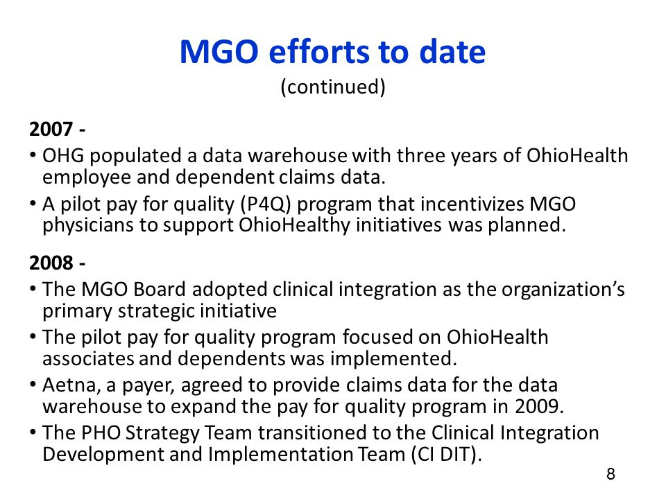 MGO efforts to date (continued) 2007 - OHG populated a data warehouse with three years of OhioHealth employee and dependent claims data.