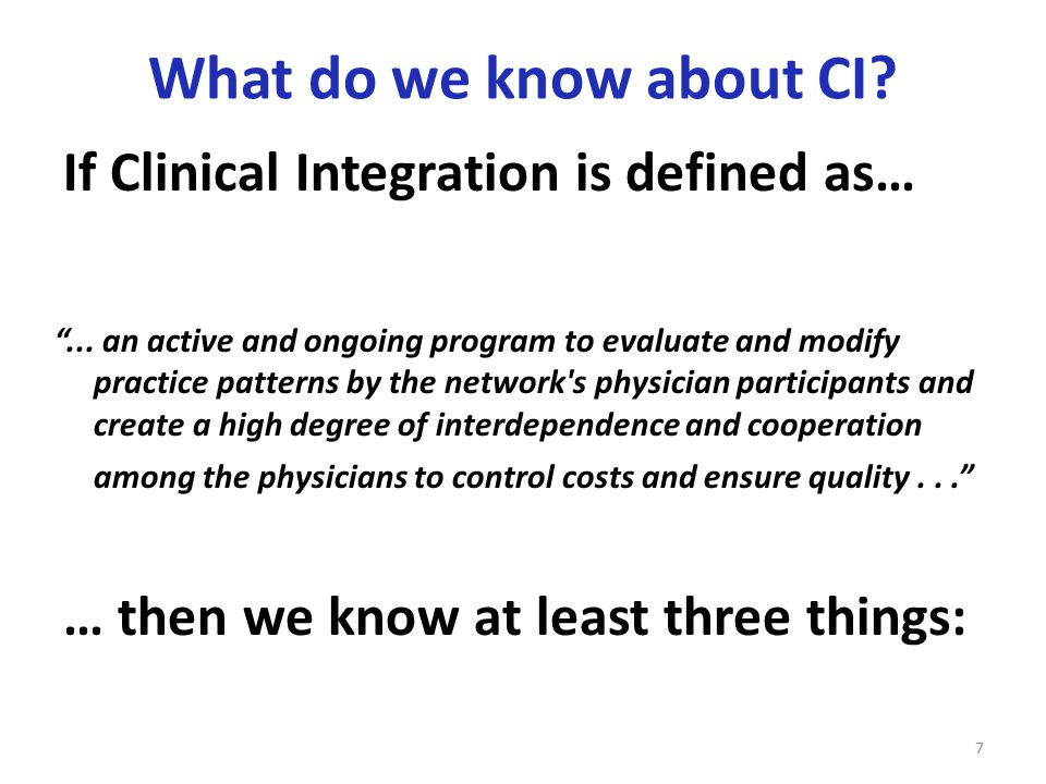 What do we know about CI. If Clinical Integration is defined as… 7 ...