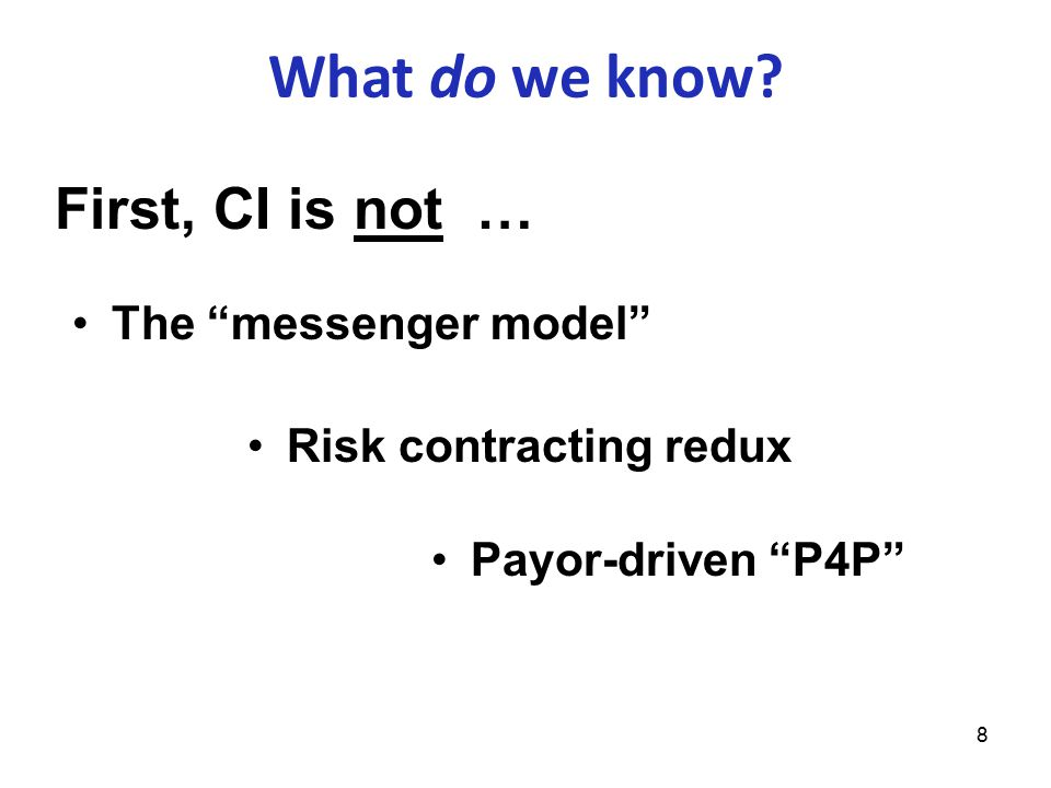 8 The messenger model Risk contracting redux Payor-driven P4P What do we know.