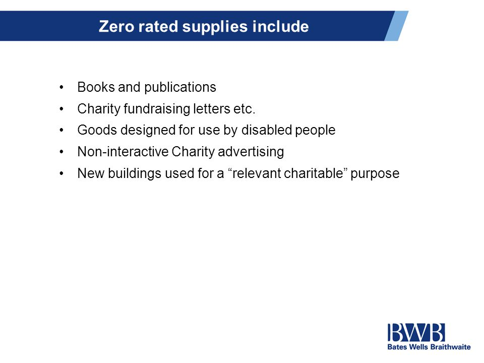Zero rated supplies include Books and publications Charity fundraising letters etc.