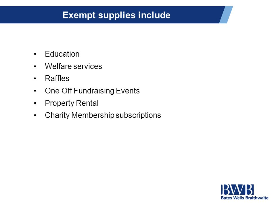 Exempt supplies include Education Welfare services Raffles One Off Fundraising Events Property Rental Charity Membership subscriptions