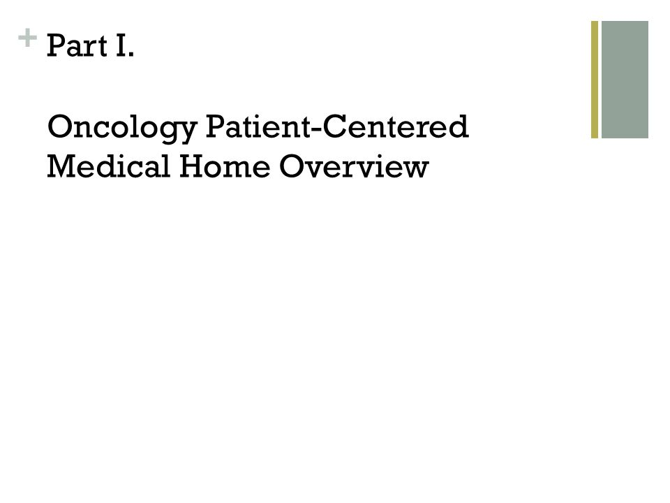 + The Oncology Patient-Centered Medical Home is a model of healthcare delivery that empowers the physician-led care team and enables them to practice to the best of their abilities.