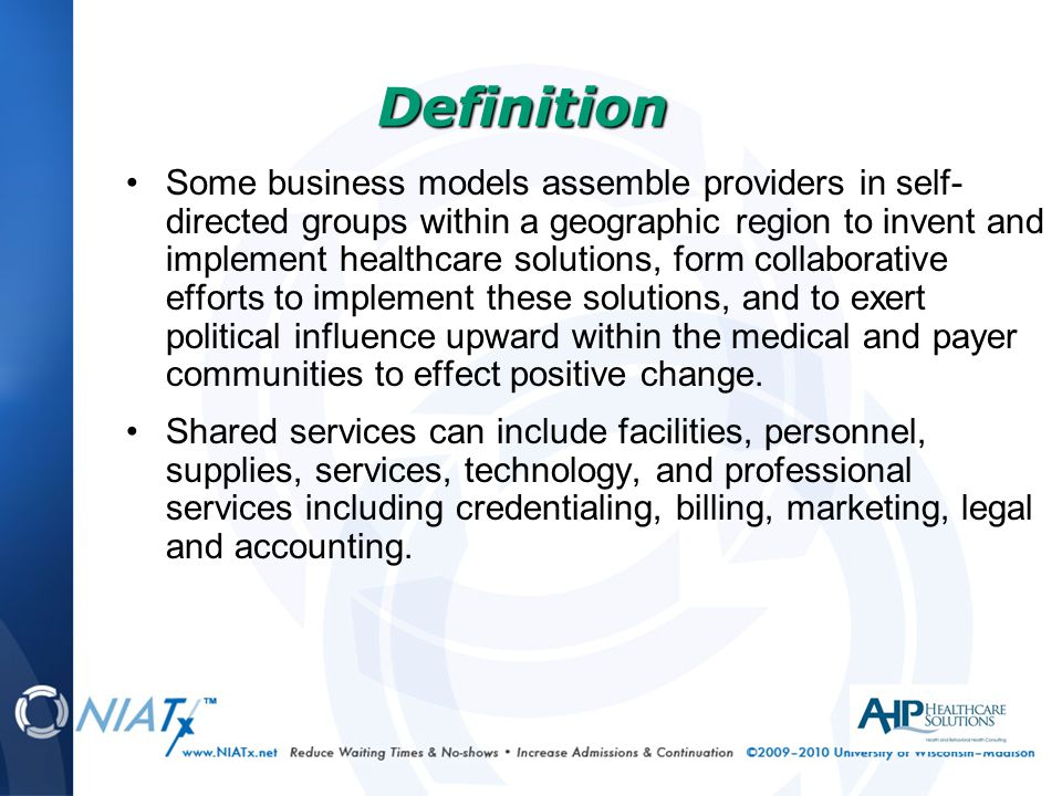 Some business models assemble providers in self- directed groups within a geographic region to invent and implement healthcare solutions, form collaborative efforts to implement these solutions, and to exert political influence upward within the medical and payer communities to effect positive change.